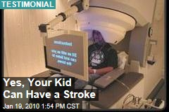 Yes, Your Kid Can Have a Stroke