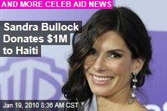 Sandra Bullock Donates $1M to Haiti