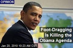 Foot-Dragging Is Killing the Obama Agenda