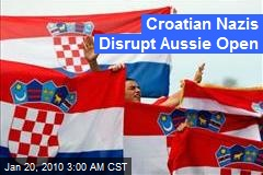 Croatian Nazis Disrupt Aussie Open