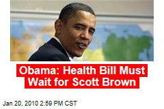 Obama: Health Bill Must Wait for Scott Brown