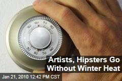 Artists, Hipsters Go Without Winter Heat