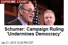 Schumer: Campaign Ruling 'Undermines Democracy'