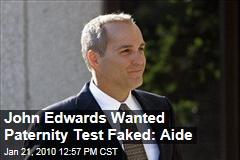 John Edwards Wanted Paternity Test Faked: Aide
