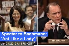 Specter to Bachmann: 'Act Like a Lady'