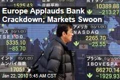 Europe Applauds Bank Crackdown; Markets Swoon