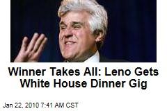 Winner Takes All: Leno Gets White House Dinner Gig