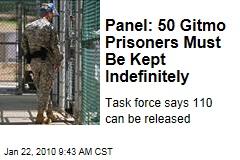 Panel: 50 Gitmo Prisoners Must Be Kept Indefinitely
