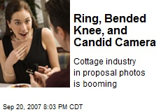 Ring, Bended Knee, and Candid Camera