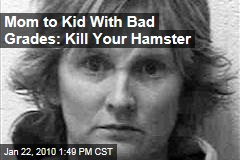 Mom to Kid With Bad Grades: Kill Your Hamster