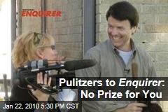 Pulitzers to Enquirer : No Prize for You