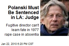 Polanski Must Be Sentenced in LA: Judge