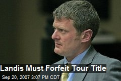 Landis Must Forfeit Tour Title