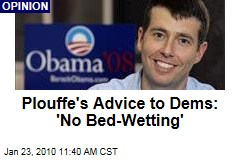 Plouffe's Advice to Dems: 'No Bed-Wetting'