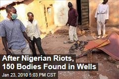 After Nigerian Riots, 150 Bodies Found in Wells