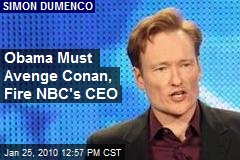 Obama Must Avenge Conan, Fire NBC's CEO