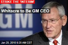 Whitacre to Be GM CEO