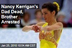 Nancy Kerrigan's Dad Dead, Brother Arrested