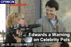 Edwards a Warning on Celebrity Pols