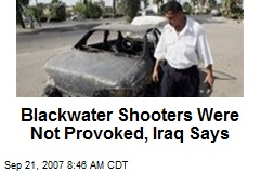 Blackwater Shooters Were Not Provoked, Iraq Says