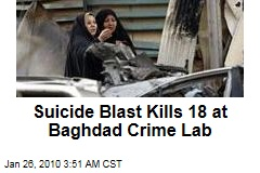 Suicide Blast Kills 18 at Baghdad Crime Lab
