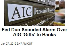 Fed Duo Sounded Alarm Over AIG 'Gifts' to Banks