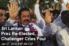 Sri Lankan Prez Re-Elected, Challenger Cries Foul