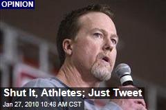 Shut It, Athletes; Just Tweet