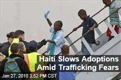 Haiti Slows Adoptions Amid Trafficking Fears