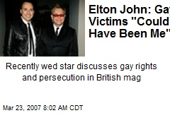 "Elton John: Gay Victims ""Could Have Been Me"""