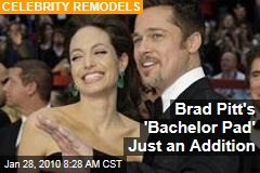 Brad Pitt's 'Bachelor Pad' Just an Addition