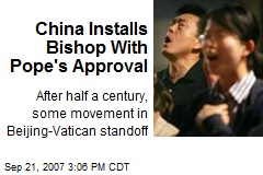 China Installs Bishop With Pope's Approval