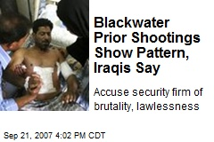 Blackwater Prior Shootings Show Pattern, Iraqis Say