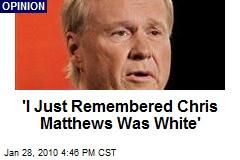 'I Just Remembered Chris Matthews Was White'