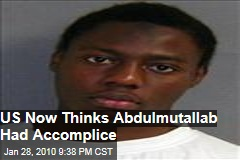 US Now Thinks Abdulmutallab Had Accomplice