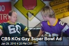 CBS KOs Gay Super Bowl Ad