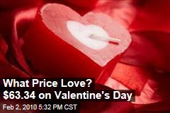 What Price Love? $63.34 on Valentine's Day