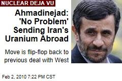 Ahmadinejad: 'No Problem' Sending Iran's Uranium Abroad