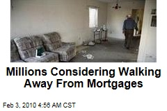 Millions Considering Walking Away From Mortgages
