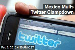 Mexico Mulls Twitter Clampdown