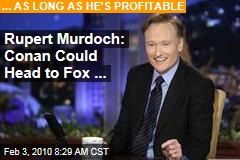 Rupert Murdoch: Conan Could Head to Fox ...