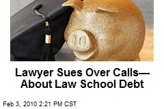 Lawyer Sues Over Calls— About Law School Debt