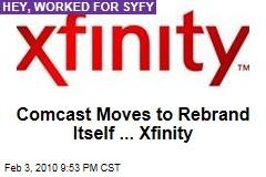 Comcast Moves to Rebrand Itself ... Xfinity