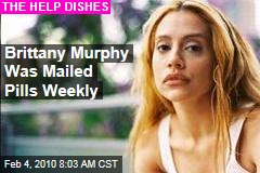 Brittany Murphy Was Mailed Pills Weekly