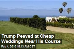Trump Peeved at Cheap Weddings Near His Course