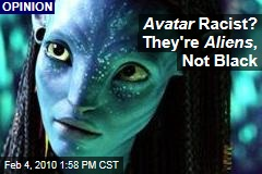 Avatar Racist? They're Aliens , Not Black