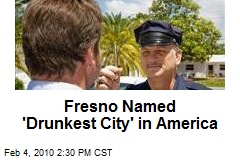 Fresno Named 'Drunkest City' in America