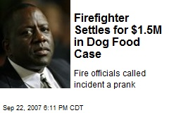 Firefighter Settles for $1.5M in Dog Food Case