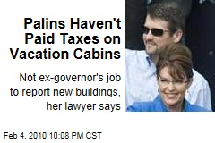 Palins Haven't Paid Taxes on Vacation Cabins