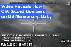 Video Reveals How CIA Sicced Bombers on US Missionary, Baby